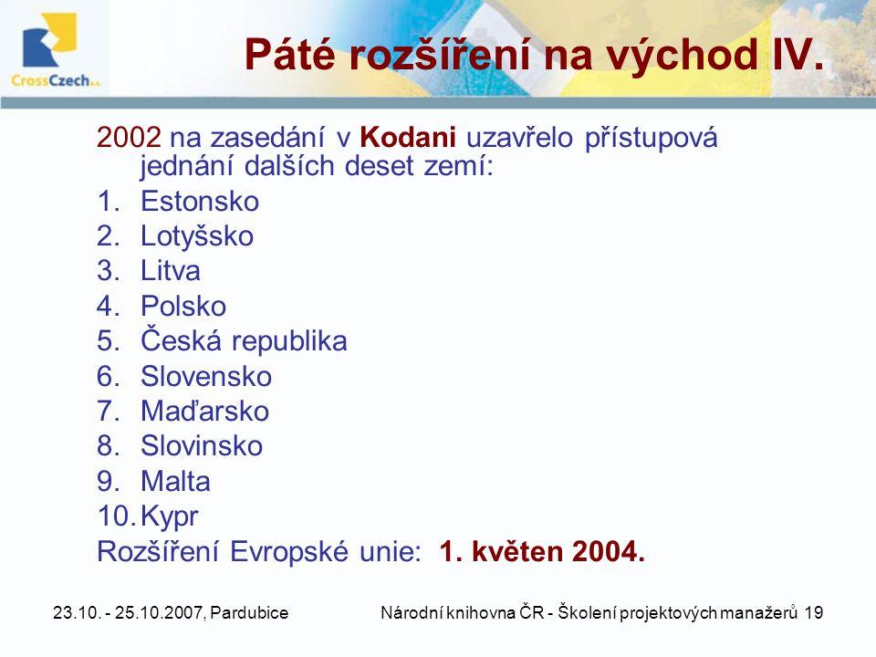 23.10. - 25.10.2007, Pardubice Národní knihovna ČR - Školení projektových manažerů 19 Páté rozšíření na východ IV. 2002 na zasedání v Kodani uzavřelo