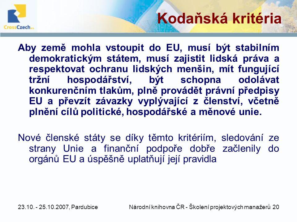 23.10. - 25.10.2007, Pardubice Národní knihovna ČR - Školení projektových manažerů 20 Kodaňská kritéria Aby země mohla vstoupit do EU, musí být stabil