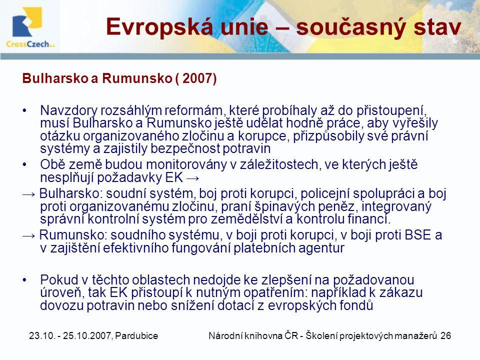 23.10. - 25.10.2007, Pardubice Národní knihovna ČR - Školení projektových manažerů 26 Evropská unie – současný stav Bulharsko a Rumunsko ( 2007) •Navz