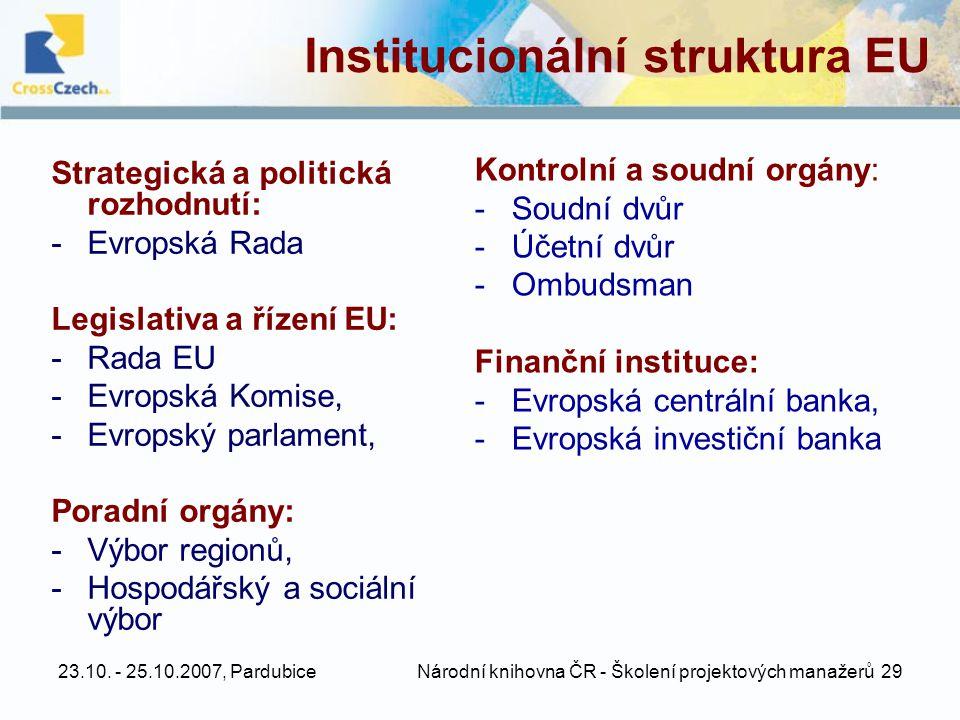 23.10. - 25.10.2007, Pardubice Národní knihovna ČR - Školení projektových manažerů 29 Institucionální struktura EU Strategická a politická rozhodnutí: