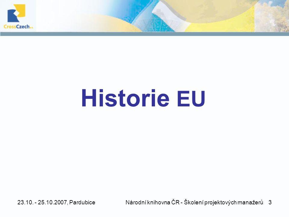 23.10. - 25.10.2007, Pardubice Národní knihovna ČR - Školení projektových manažerů 3 Historie EU