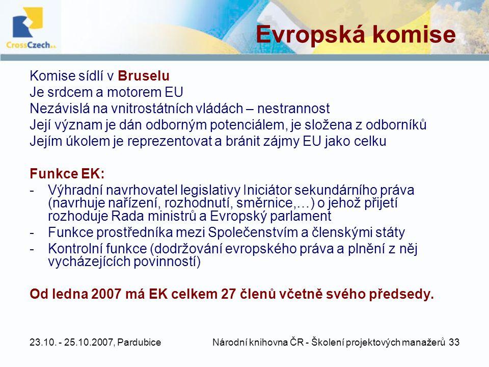 23.10. - 25.10.2007, Pardubice Národní knihovna ČR - Školení projektových manažerů 33 Evropská komise Komise sídlí v Bruselu Je srdcem a motorem EU Ne