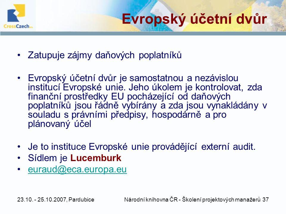 23.10. - 25.10.2007, Pardubice Národní knihovna ČR - Školení projektových manažerů 37 Evropský účetní dvůr •Zatupuje zájmy daňových poplatníků •Evrops