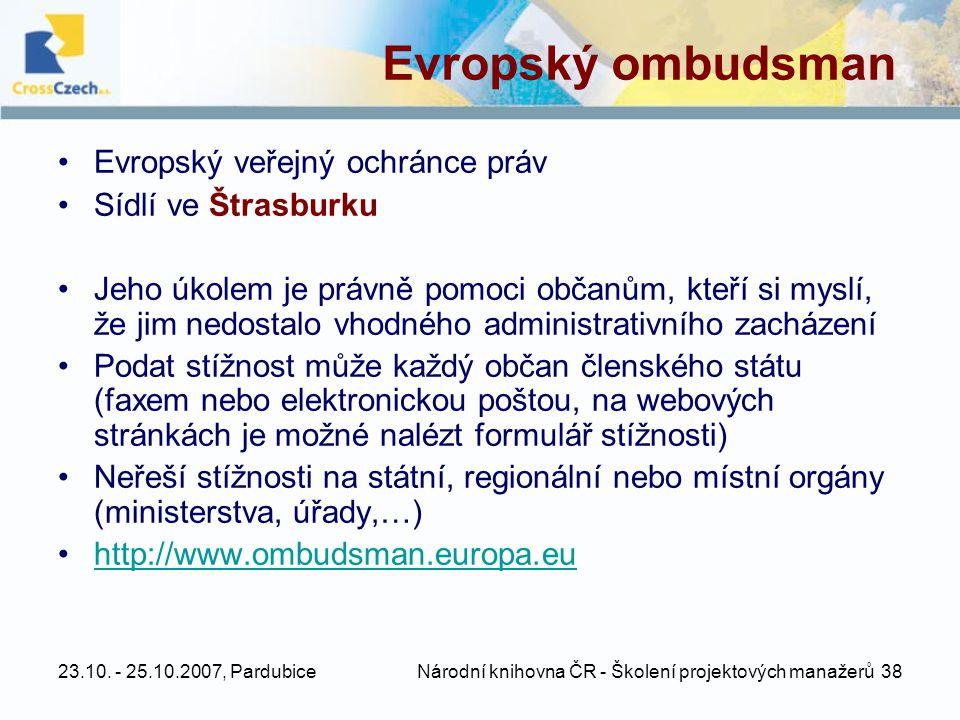 23.10. - 25.10.2007, Pardubice Národní knihovna ČR - Školení projektových manažerů 38 Evropský ombudsman •Evropský veřejný ochránce práv •Sídlí ve Štr
