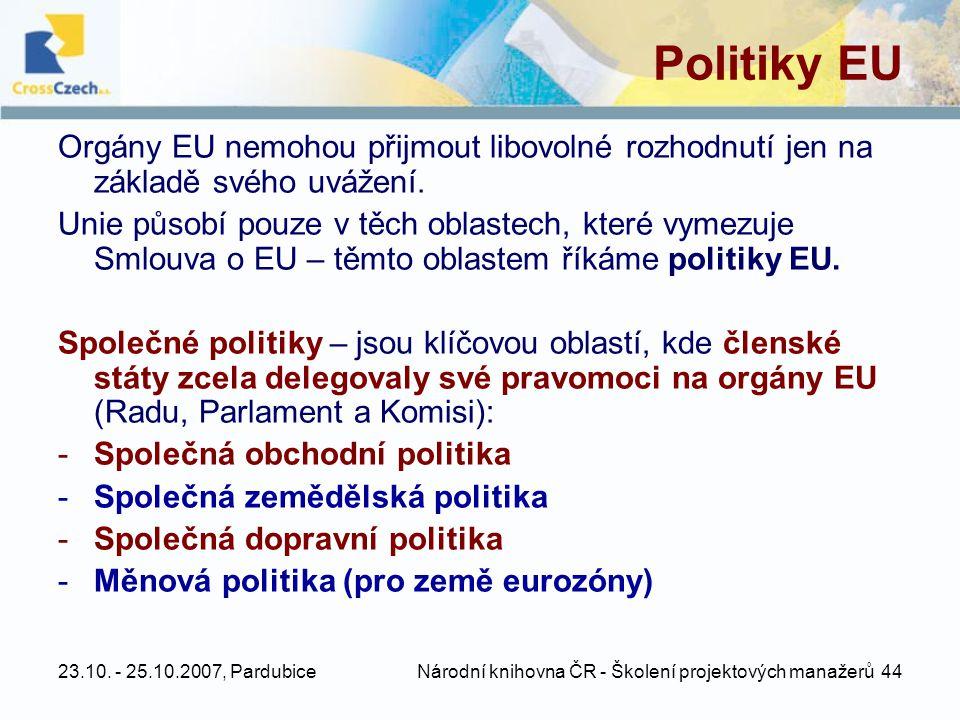 23.10. - 25.10.2007, Pardubice Národní knihovna ČR - Školení projektových manažerů 44 Politiky EU Orgány EU nemohou přijmout libovolné rozhodnutí jen