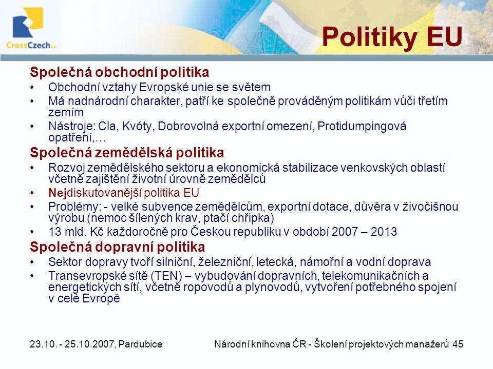 23.10. - 25.10.2007, Pardubice Národní knihovna ČR - Školení projektových manažerů 45 Politiky EU Společná obchodní politika •Obchodní vztahy Evropské