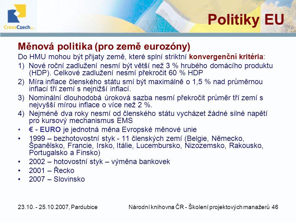 23.10. - 25.10.2007, Pardubice Národní knihovna ČR - Školení projektových manažerů 46 Politiky EU Měnová politika (pro země eurozóny) Do HMU mohou být
