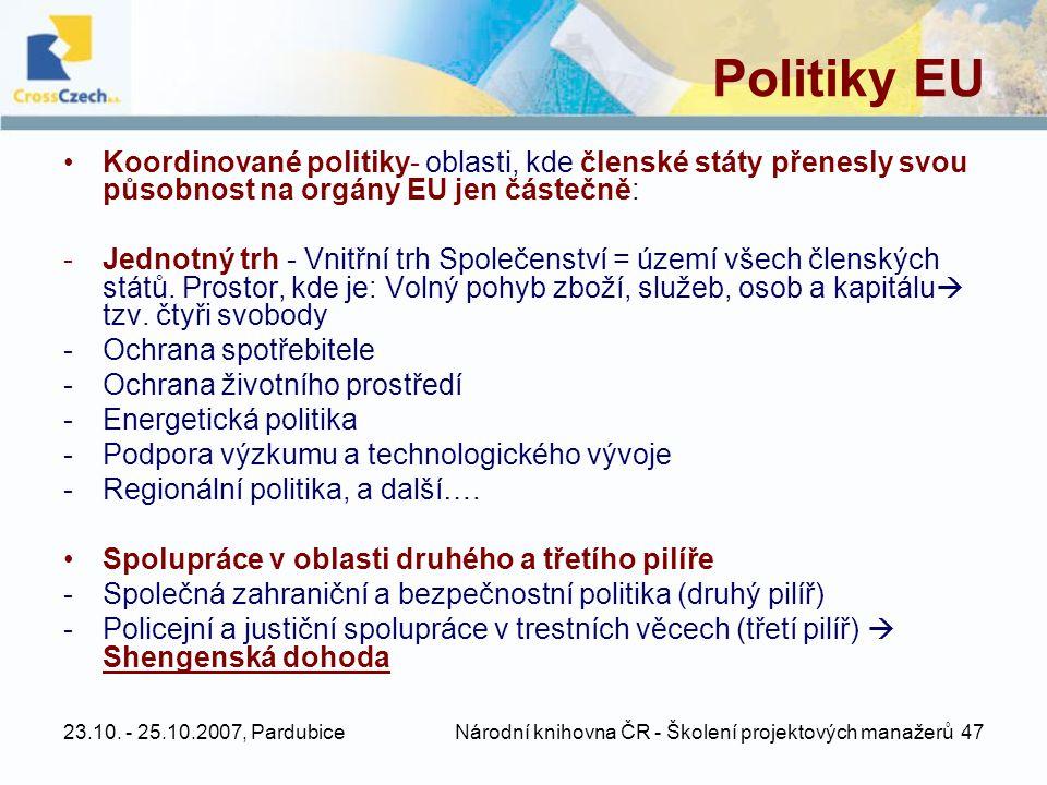 23.10. - 25.10.2007, Pardubice Národní knihovna ČR - Školení projektových manažerů 47 Politiky EU •Koordinované politiky- oblasti, kde členské státy p