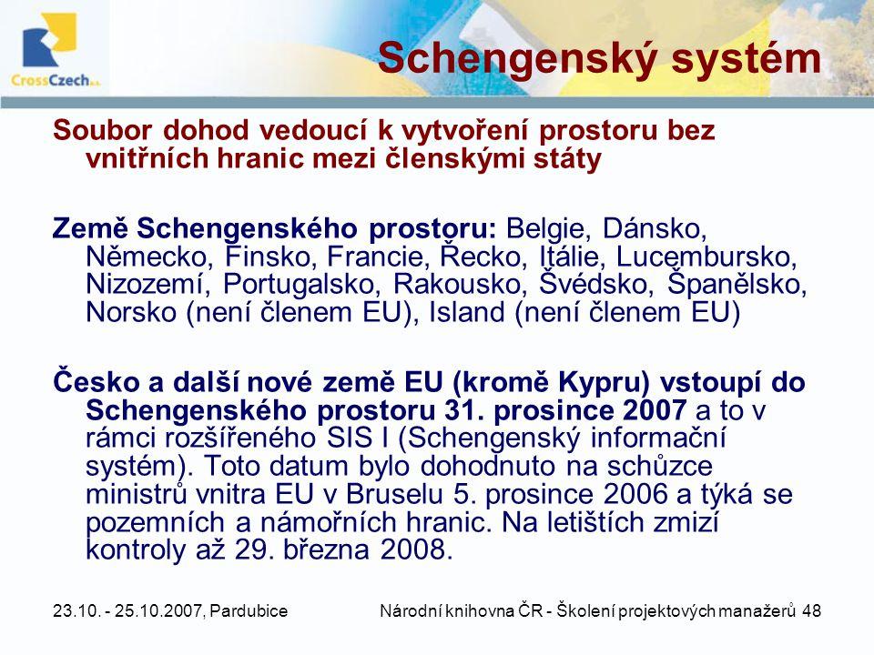 23.10. - 25.10.2007, Pardubice Národní knihovna ČR - Školení projektových manažerů 48 Schengenský systém Soubor dohod vedoucí k vytvoření prostoru bez