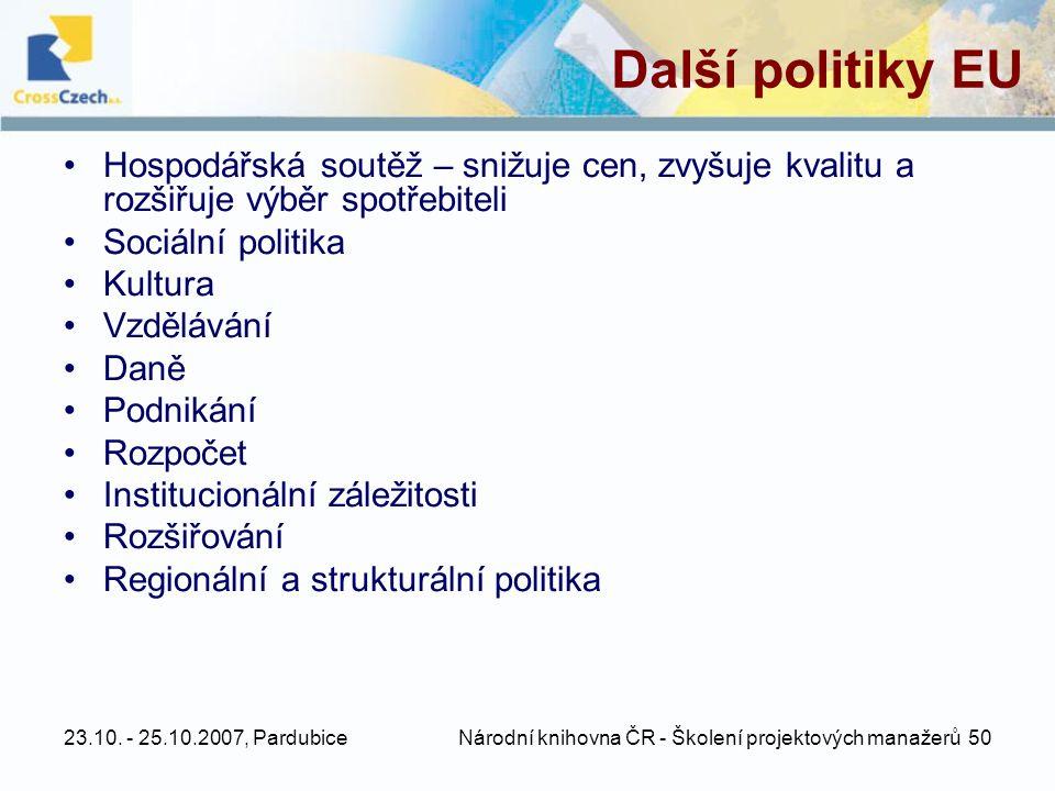 23.10. - 25.10.2007, Pardubice Národní knihovna ČR - Školení projektových manažerů 50 Další politiky EU •Hospodářská soutěž – snižuje cen, zvyšuje kva