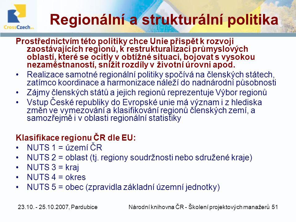 23.10. - 25.10.2007, Pardubice Národní knihovna ČR - Školení projektových manažerů 51 Regionální a strukturální politika Prostřednictvím této politiky