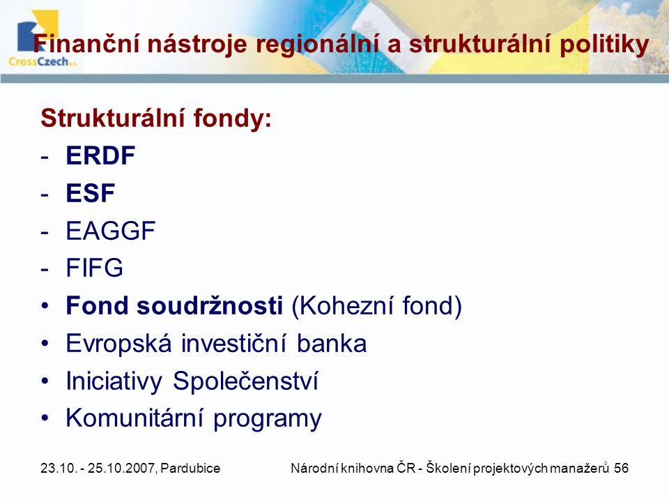 23.10. - 25.10.2007, Pardubice Národní knihovna ČR - Školení projektových manažerů 56 Finanční nástroje regionální a strukturální politiky Strukturáln