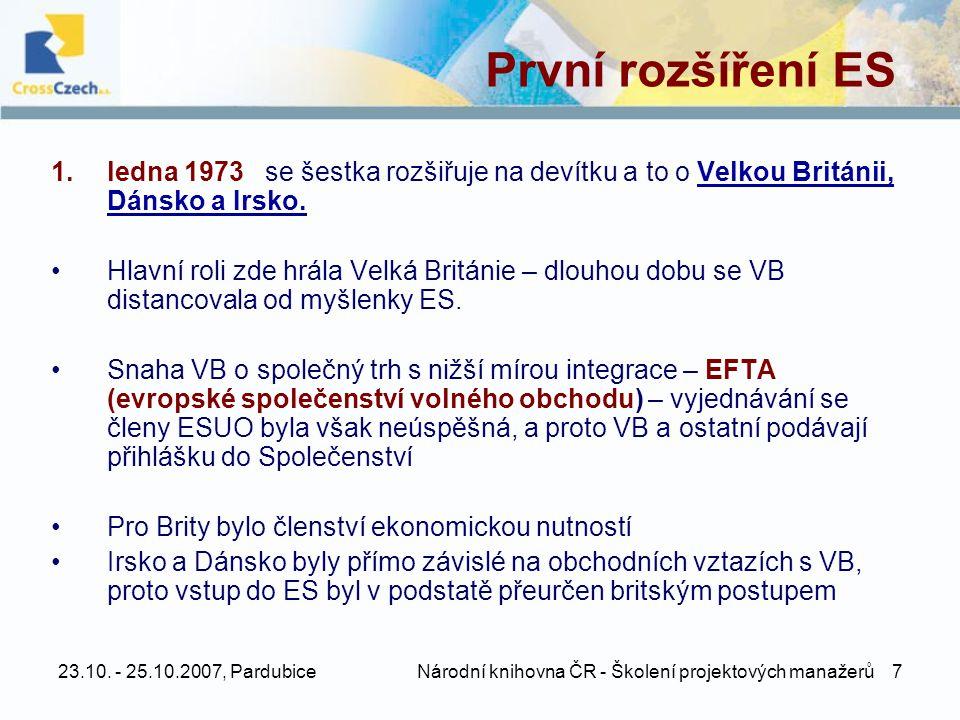 23.10. - 25.10.2007, Pardubice Národní knihovna ČR - Školení projektových manažerů 7 1.ledna 1973 se šestka rozšiřuje na devítku a to o Velkou Británi