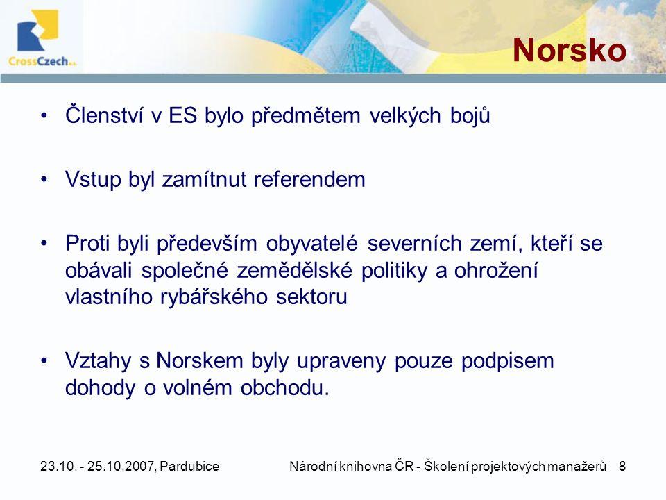 23.10. - 25.10.2007, Pardubice Národní knihovna ČR - Školení projektových manažerů 8 Norsko •Členství v ES bylo předmětem velkých bojů •Vstup byl zamí