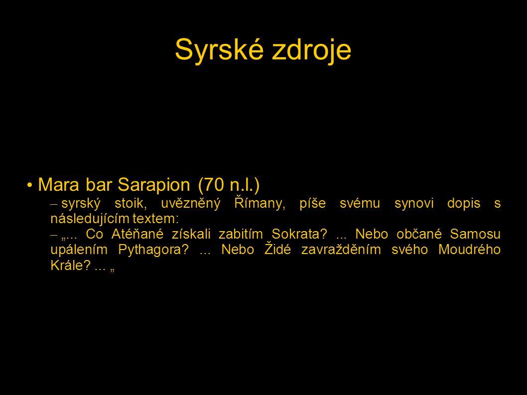 """Syrské zdroje • Mara bar Sarapion (70 n.l.) – syrský stoik, uvězněný Římany, píše svému synovi dopis s následujícím textem: – """"... Co Atéňané získali"""