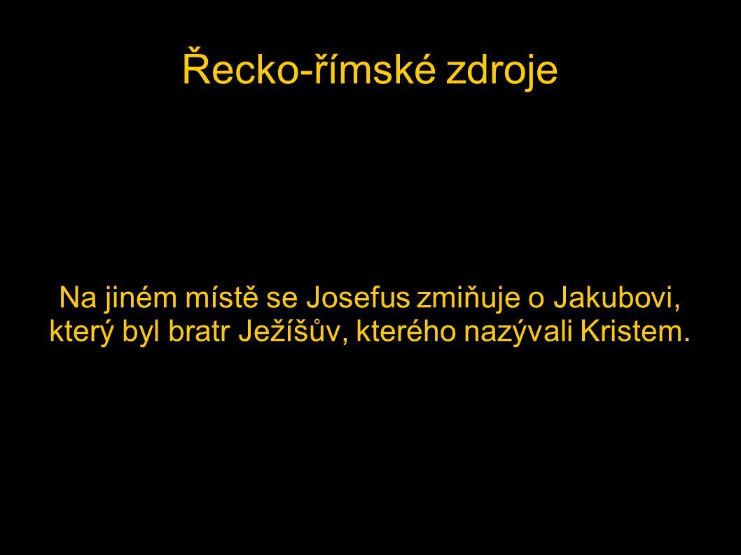 Řecko-římské zdroje Na jiném místě se Josefus zmiňuje o Jakubovi, který byl bratr Ježíšův, kterého nazývali Kristem.