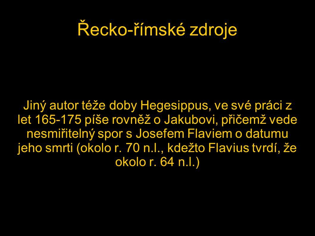 Řecko-římské zdroje Jiný autor téže doby Hegesippus, ve své práci z let 165-175 píše rovněž o Jakubovi, přičemž vede nesmiřitelný spor s Josefem Flavi