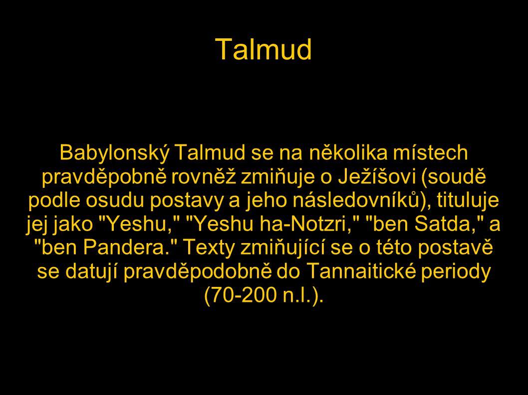 Talmud Babylonský Talmud se na několika místech pravděpobně rovněž zmiňuje o Ježíšovi (soudě podle osudu postavy a jeho následovníků), tituluje jej ja