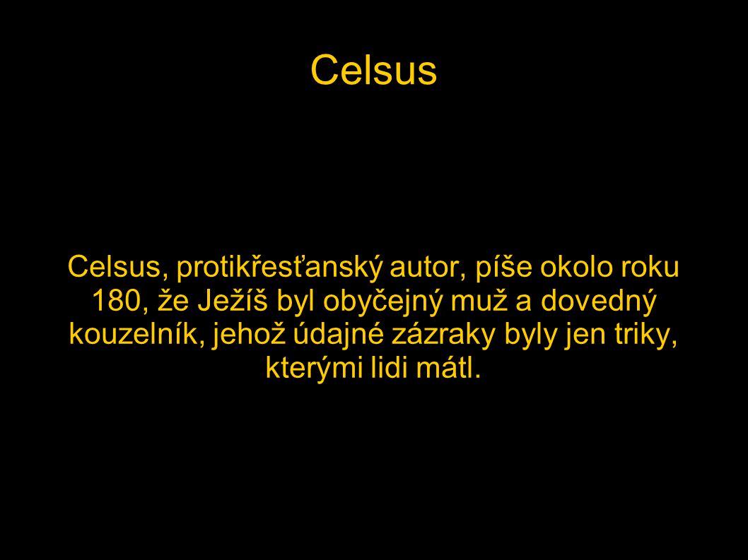 Celsus Celsus, protikřesťanský autor, píše okolo roku 180, že Ježíš byl obyčejný muž a dovedný kouzelník, jehož údajné zázraky byly jen triky, kterými