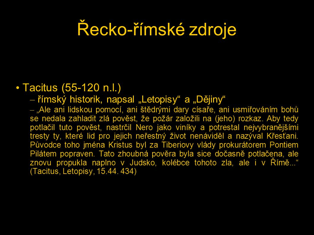 Talmud Babylonský Talmud se na několika místech pravděpobně rovněž zmiňuje o Ježíšovi (soudě podle osudu postavy a jeho následovníků), tituluje jej jako Yeshu, Yeshu ha-Notzri, ben Satda, a ben Pandera. Texty zmiňující se o této postavě se datují pravděpodobně do Tannaitické periody (70-200 n.l.).