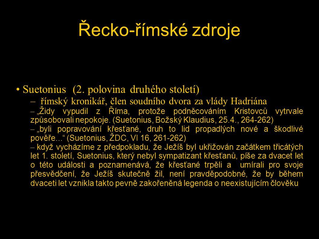 """Řecko-římské zdroje • Suetonius (2. polovina druhého století) – římský kronikář, člen soudního dvora za vlády Hadriána – """"Židy vypudil z Říma, protože"""