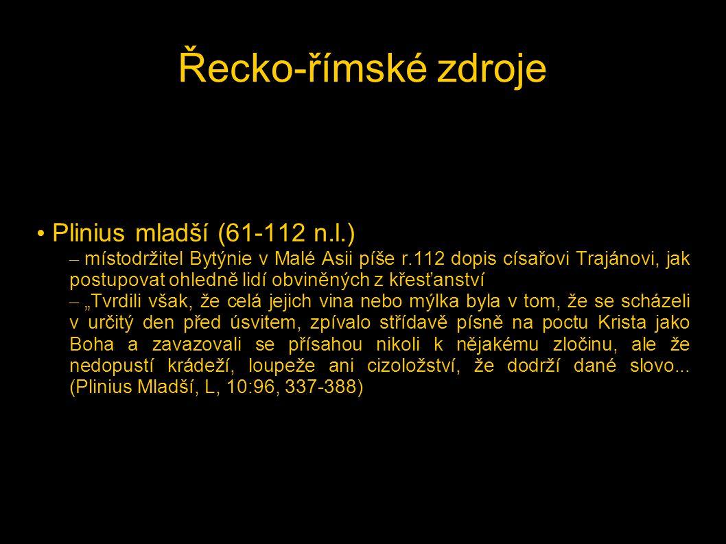 Řecko-římské zdroje • Plinius mladší (61-112 n.l.) – místodržitel Bytýnie v Malé Asii píše r.112 dopis císařovi Trajánovi, jak postupovat ohledně lidí