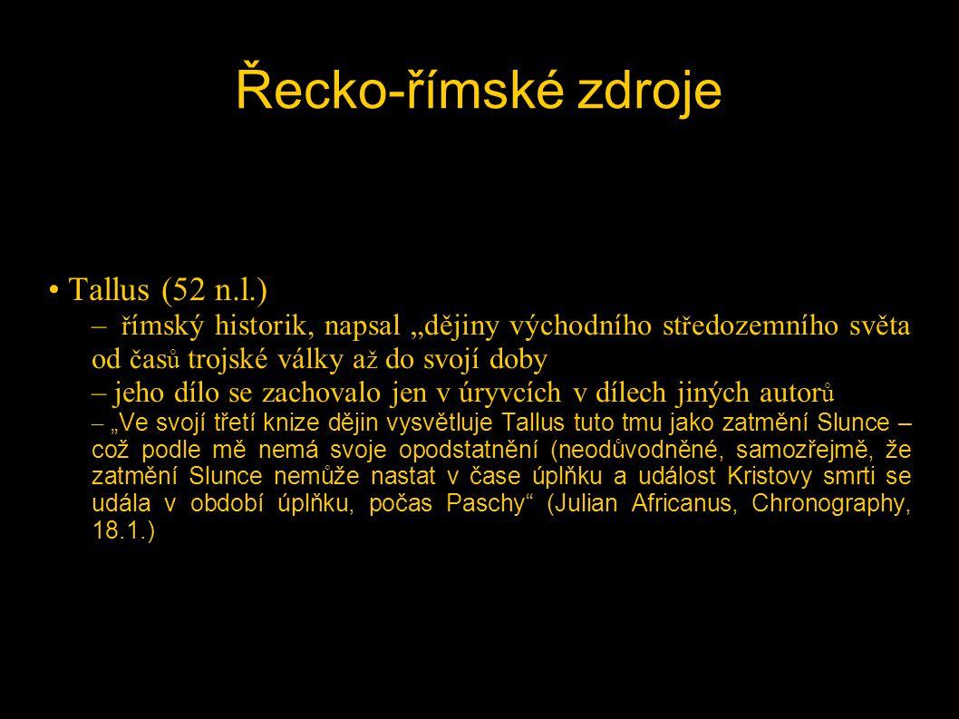 """Řecko-římské zdroje • Tallus (52 n.l.) – ř ímský historik, napsal """"dějiny východního st ř edozemního světa od č as ů trojské války a ž do svojí doby –"""