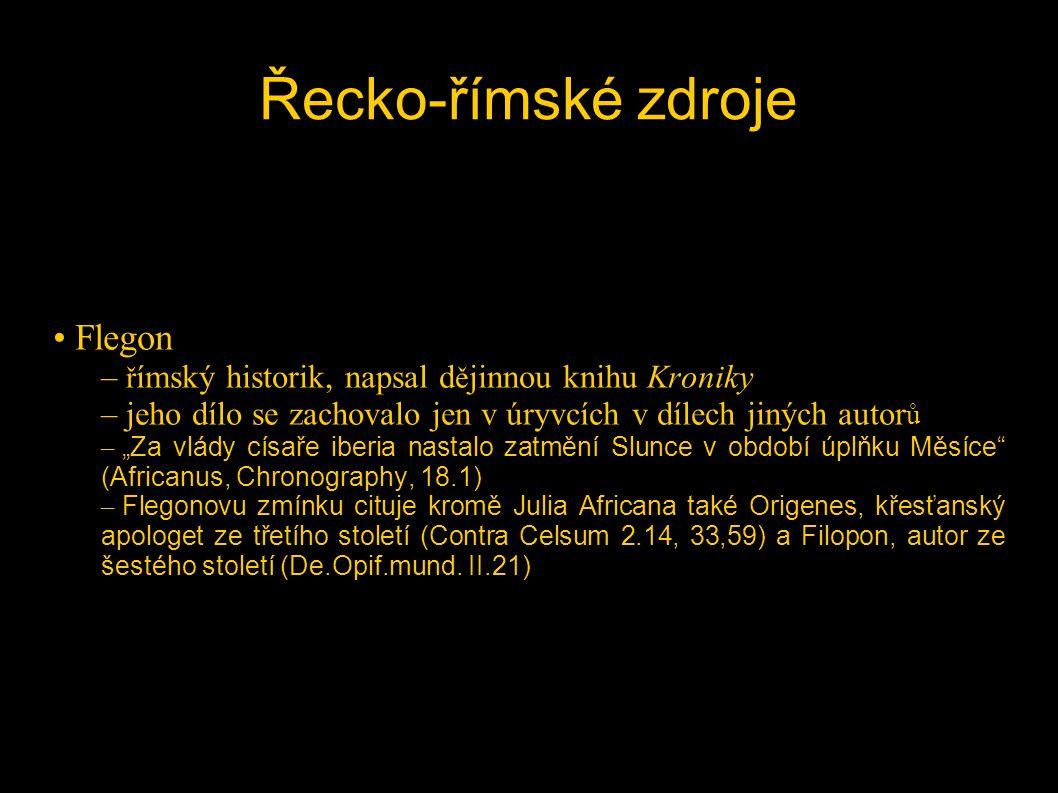 """Řecko-římské zdroje • Flegon – ř ímský historik, napsal d ě jinnou knihu Kroniky – jeho dílo se zachovalo jen v úryvcích v dílech jiných autor ů – """"Za"""