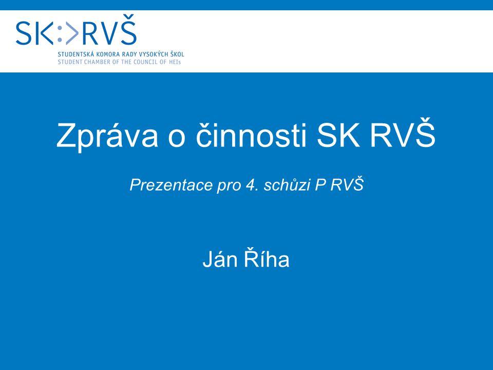 Zpráva o činnosti SK RVŠ Prezentace pro 4. schůzi P RVŠ Ján Říha