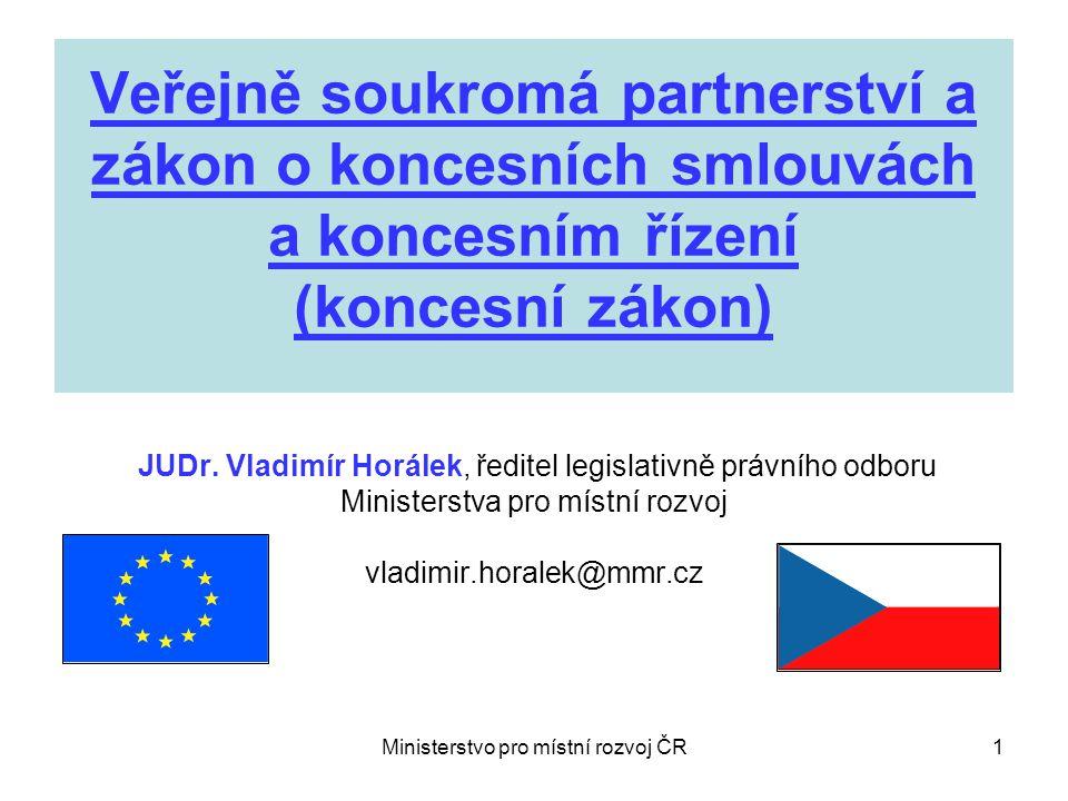Ministerstvo pro místní rozvoj ČR1 Veřejně soukromá partnerství a zákon o koncesních smlouvách a koncesním řízení (koncesní zákon) JUDr.