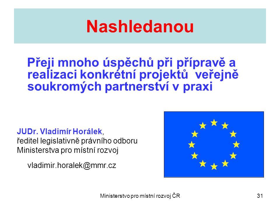 Ministerstvo pro místní rozvoj ČR31 Nashledanou Přeji mnoho úspěchů při přípravě a realizaci konkrétní projektů veřejně soukromých partnerství v praxi JUDr.