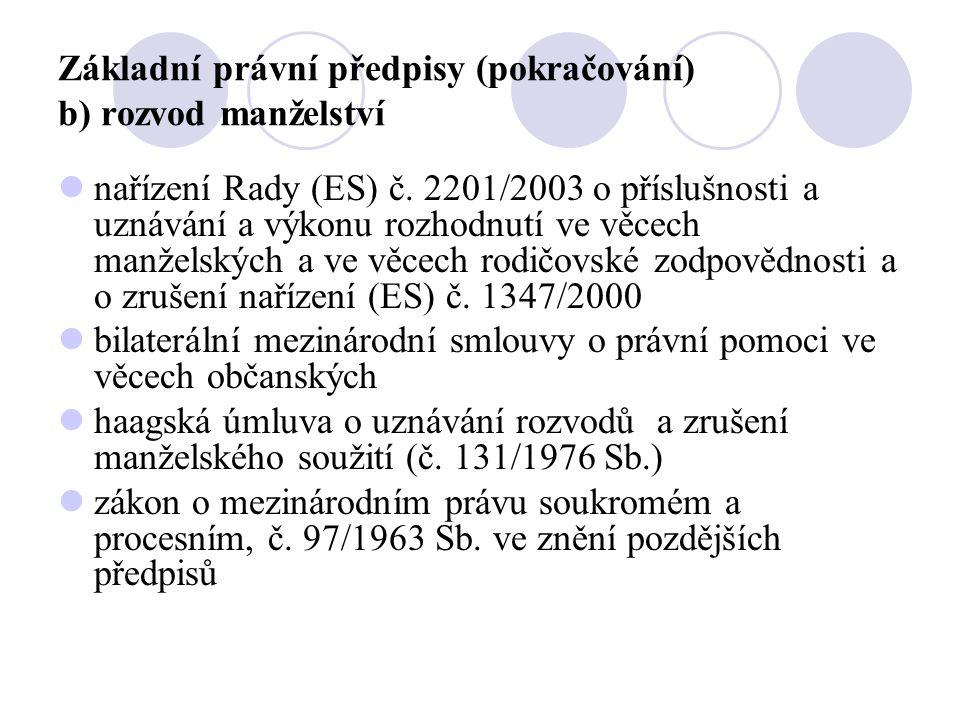 Základní právní předpisy (pokračování) b) rozvod manželství  nařízení Rady (ES) č. 2201/2003 o příslušnosti a uznávání a výkonu rozhodnutí ve věcech