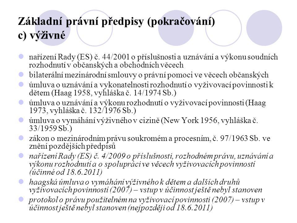 Základní právní předpisy (pokračování) c) výživné  nařízení Rady (ES) č. 44/2001 o příslušnosti a uznávání a výkonu soudních rozhodnutí v občanských