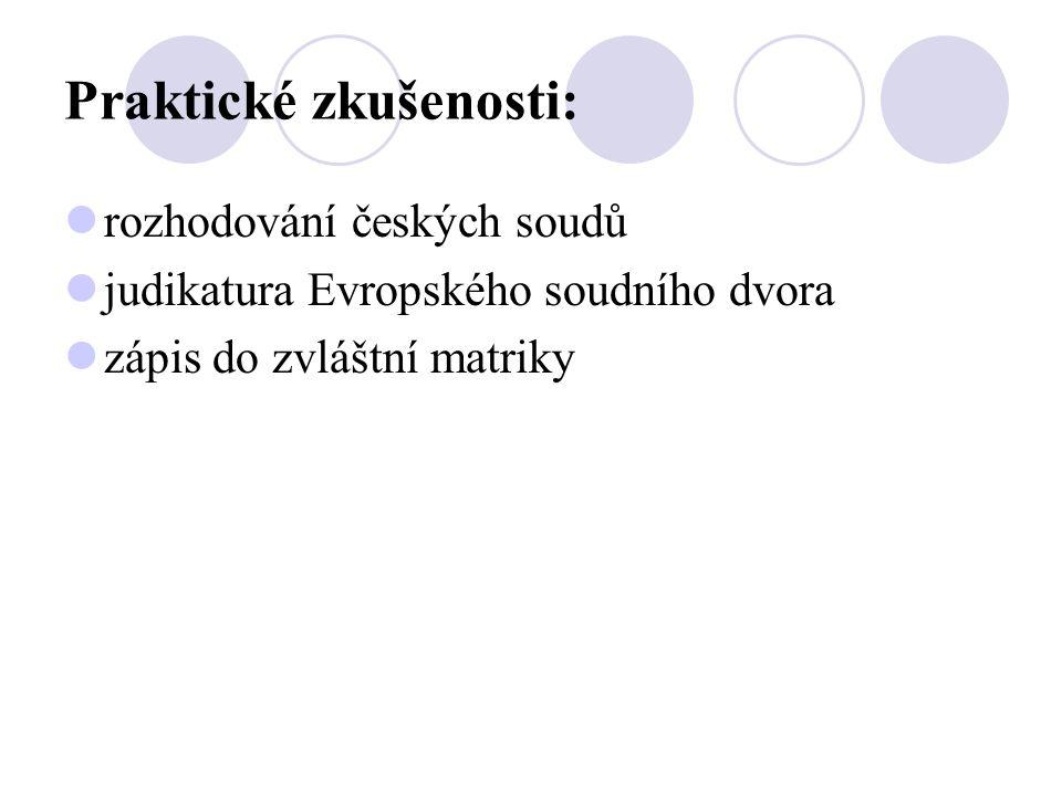 Praktické zkušenosti:  rozhodování českých soudů  judikatura Evropského soudního dvora  zápis do zvláštní matriky