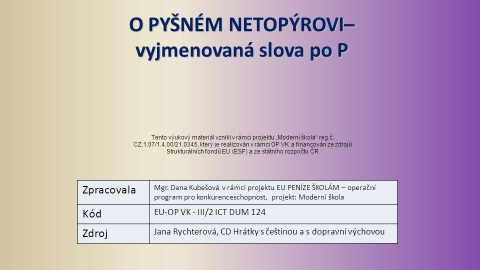 O PYŠNÉM NETOPÝROVI– vyjmenovaná slova po P Zpracovala Mgr. Dana Kubešová v rámci projektu EU PENÍZE ŠKOLÁM – operační program pro konkurenceschopnost