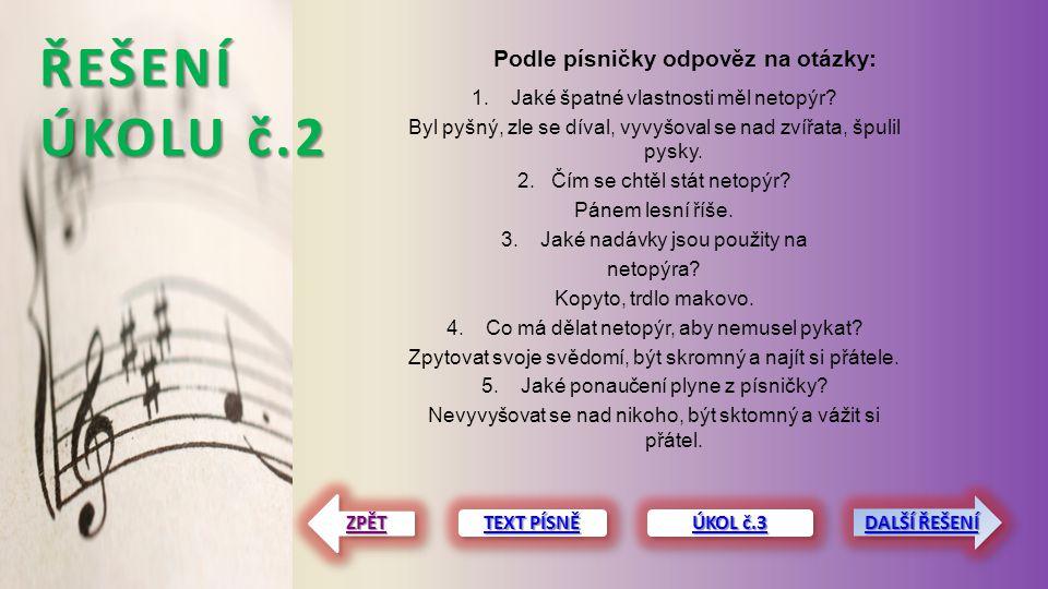 ŘEŠENÍ ÚKOLU č.2 Podle písničky odpověz na otázky: TEXT PÍSNĚ TEXT PÍSNĚ TEXT PÍSNĚ TEXT PÍSNĚ ZPĚT 1.Jaké špatné vlastnosti měl netopýr? Byl pyšný, z