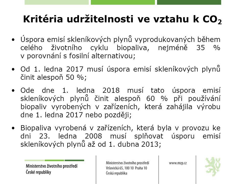 Kritéria udržitelnosti ve vztahu k CO 2 •Úspora emisí skleníkových plynů vyprodukovaných během celého životního cyklu biopaliva, nejméně 35 % v porovnání s fosilní alternativou; •Od 1.