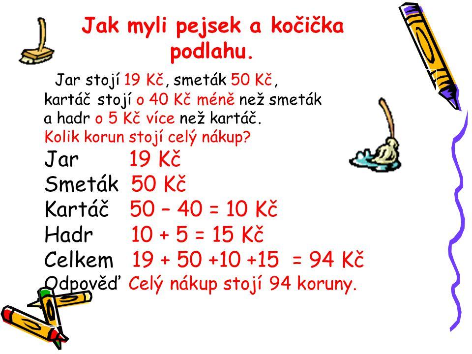 slovní úlohy 3.5 = 15 Na mytí podlahy spotřebovali pejsek s kočičkou 15 litrů vody.