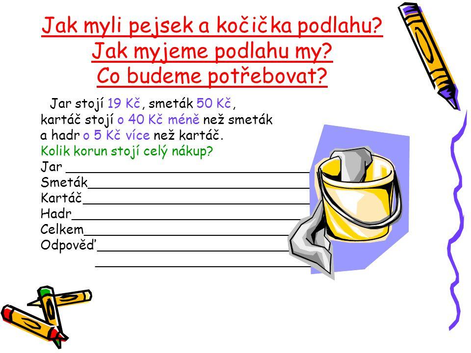 slovní úlohy O pejskovi a kočičce, jak si myli podlahu Do hrnce, se kterým chodil pejsek pro vodu, se vejdou 3 litry vody.