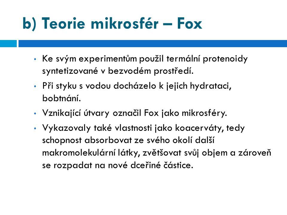 b) Teorie mikrosfér – Fox • Ke svým experimentům použil termální protenoidy syntetizované v bezvodém prostředí. • Při styku s vodou docházelo k jejich