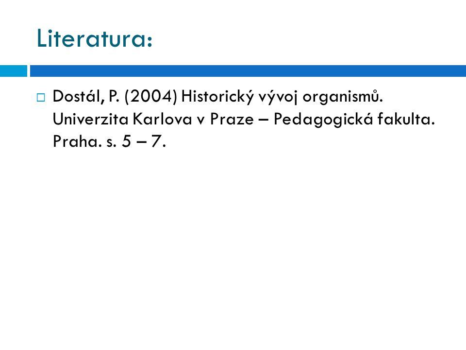 Literatura:  Dostál, P. (2004) Historický vývoj organismů. Univerzita Karlova v Praze – Pedagogická fakulta. Praha. s. 5 – 7.