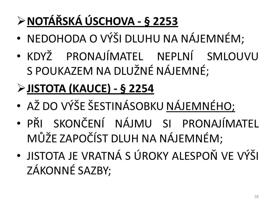  NOTÁŘSKÁ ÚSCHOVA - § 2253 • NEDOHODA O VÝŠI DLUHU NA NÁJEMNÉM; • KDYŽ PRONAJÍMATEL NEPLNÍ SMLOUVU S POUKAZEM NA DLUŽNÉ NÁJEMNÉ;  JISTOTA (KAUCE) -