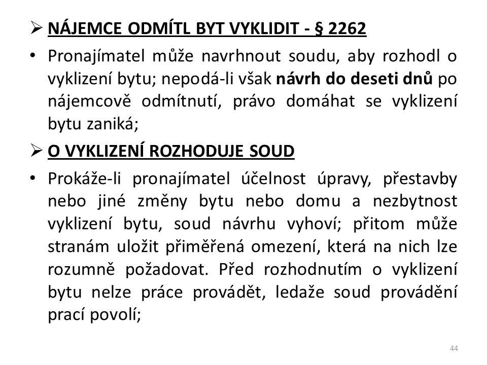  NÁJEMCE ODMÍTL BYT VYKLIDIT - § 2262 • Pronajímatel může navrhnout soudu, aby rozhodl o vyklizení bytu; nepodá-li však návrh do deseti dnů po nájemc