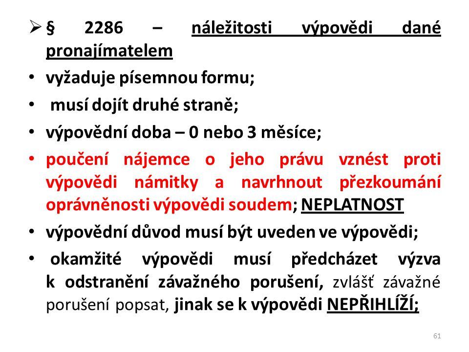  § 2286 – náležitosti výpovědi dané pronajímatelem • vyžaduje písemnou formu; • musí dojít druhé straně; • výpovědní doba – 0 nebo 3 měsíce; • poučen