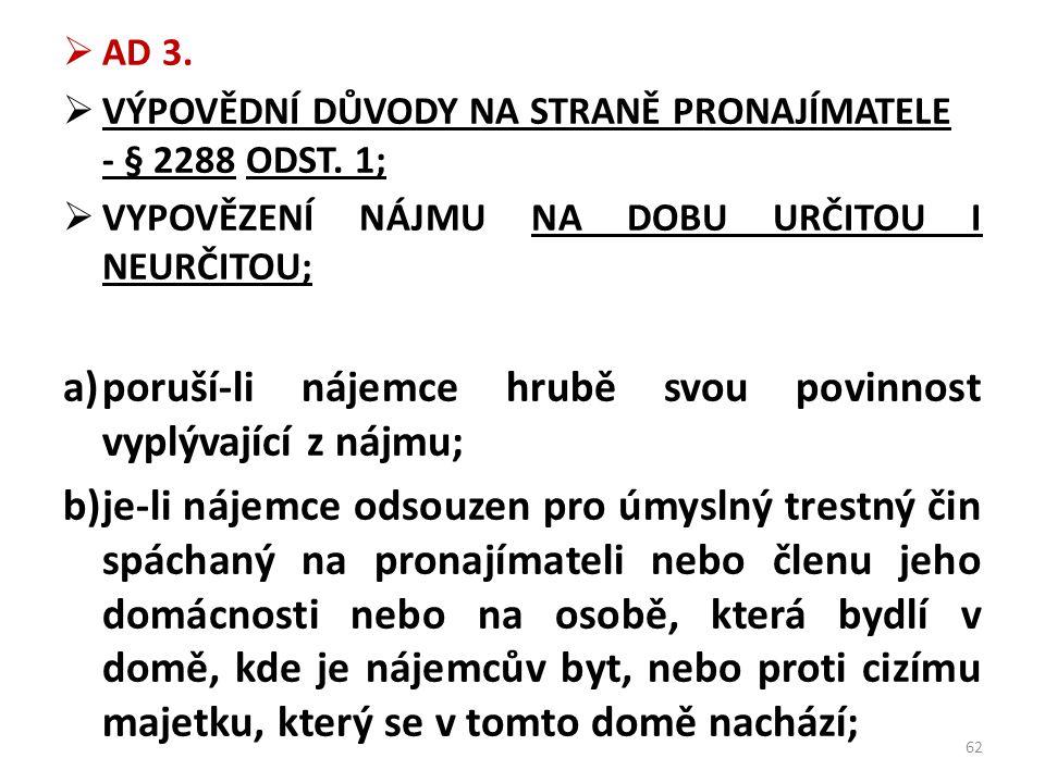  AD 3.  VÝPOVĚDNÍ DŮVODY NA STRANĚ PRONAJÍMATELE - § 2288 ODST. 1;  VYPOVĚZENÍ NÁJMU NA DOBU URČITOU I NEURČITOU; a)poruší-li nájemce hrubě svou po