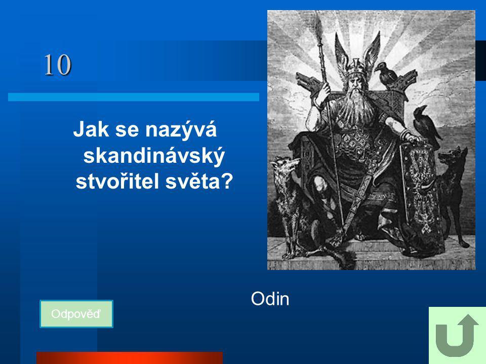 10 Jak se nazývá skandinávský stvořitel světa? Odpověď Odin