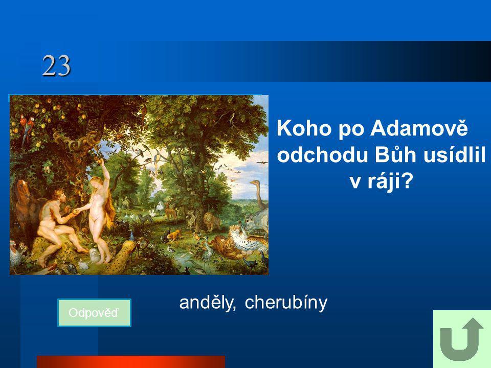 23 Koho po Adamově odchodu Bůh usídlil v ráji? Odpověď anděly, cherubíny