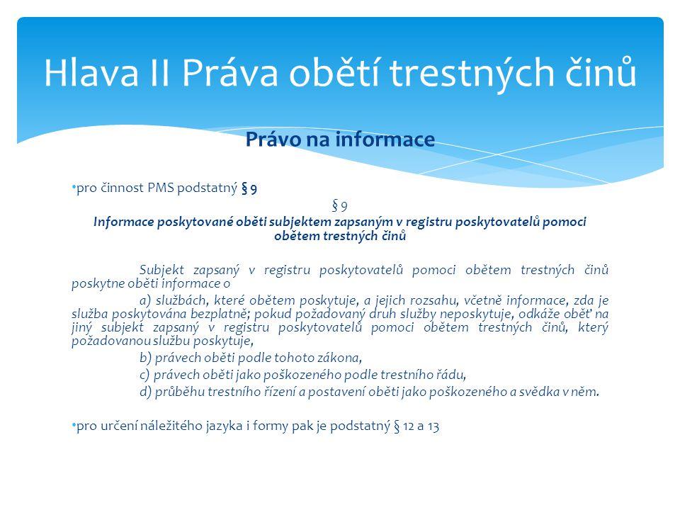 Právo na informace • pro činnost PMS podstatný § 9 § 9 Informace poskytované oběti subjektem zapsaným v registru poskytovatelů pomoci obětem trestných