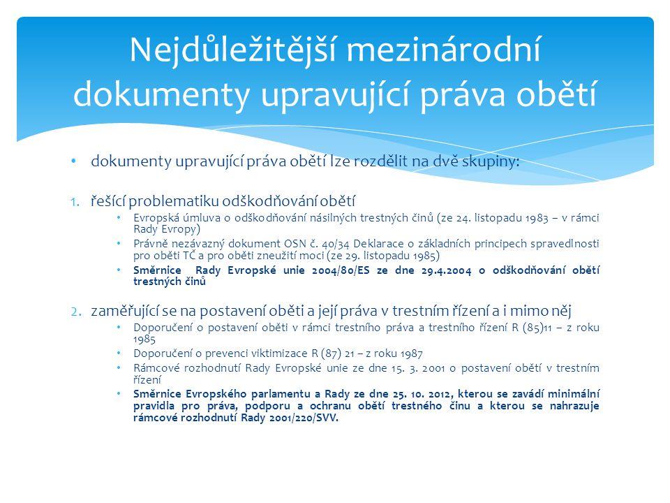 • dokumenty upravující práva obětí lze rozdělit na dvě skupiny: 1.řešící problematiku odškodňování obětí • Evropská úmluva o odškodňování násilných tr