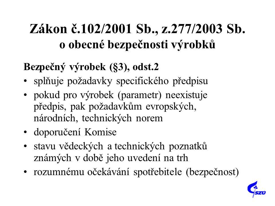 Zákon č.102/2001 Sb., z.277/2003 Sb. o obecné bezpečnosti výrobků Bezpečný výrobek (§3), odst.2 •splňuje požadavky specifického předpisu •pokud pro vý